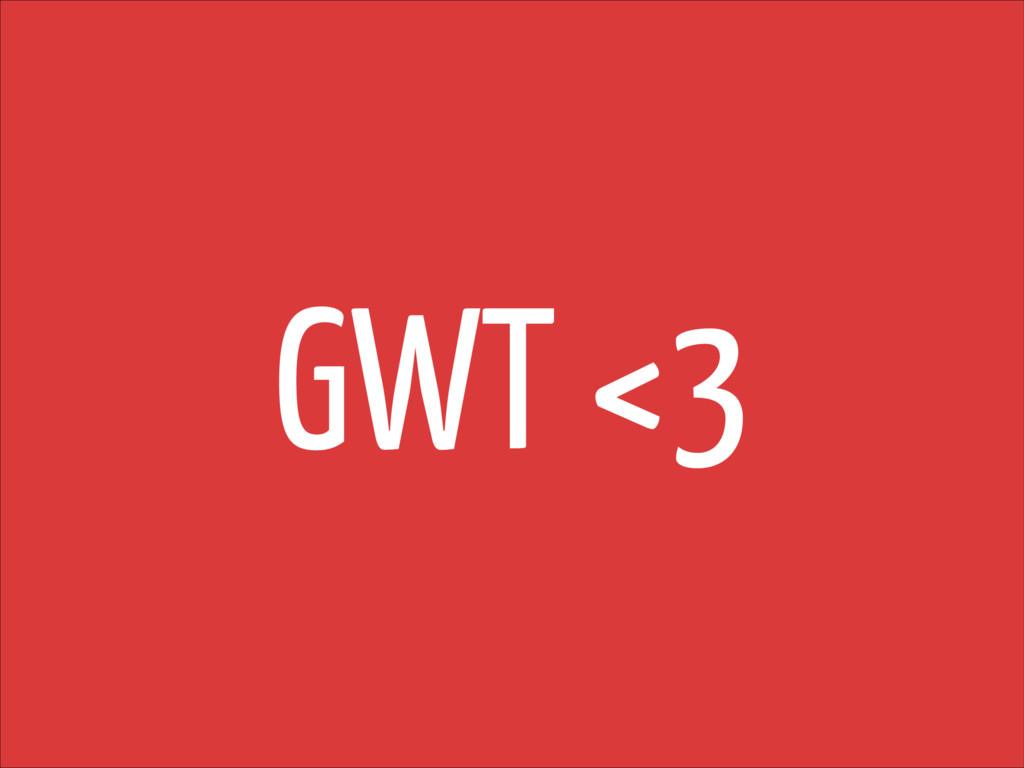 GWT <3