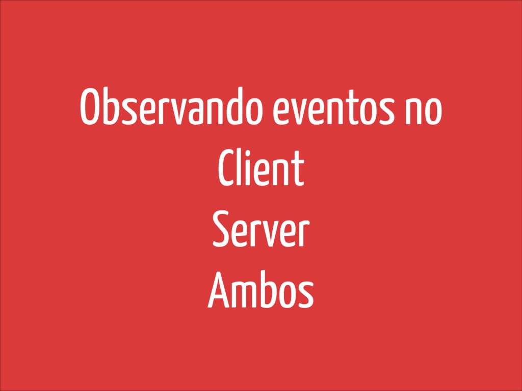 Observando eventos no Client Server Ambos