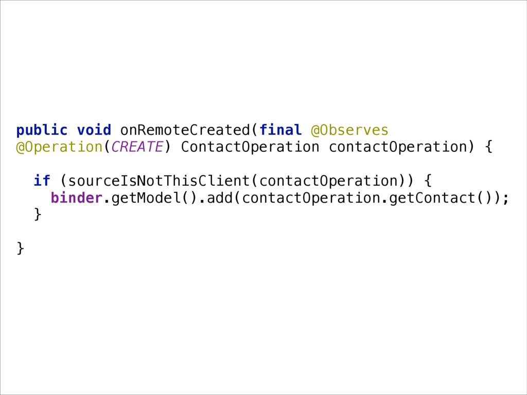 public void onRemoteCreated(final @Observes @Op...