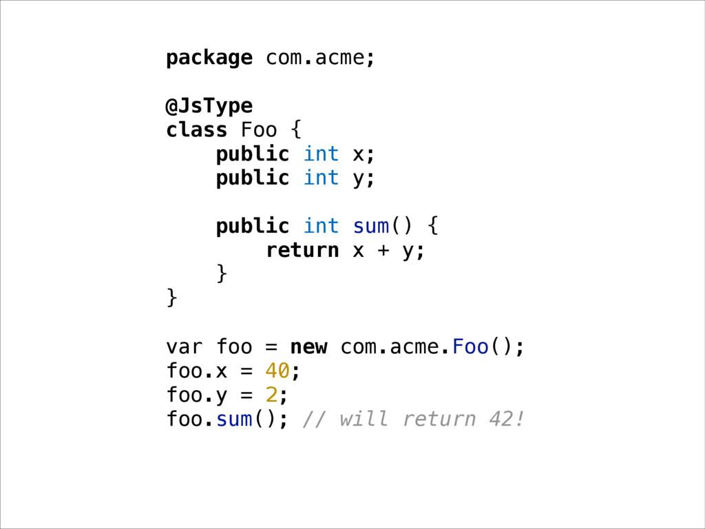 package com.acme; @JsType class Foo { public in...
