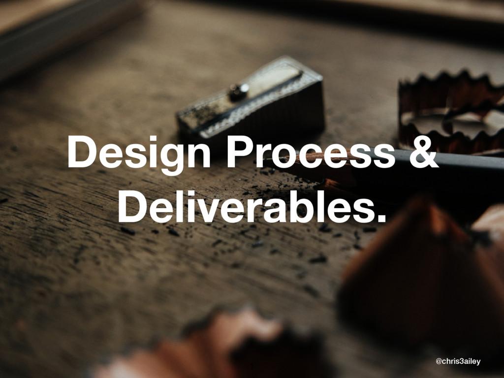 Design Process & Deliverables. @chris3ailey 1