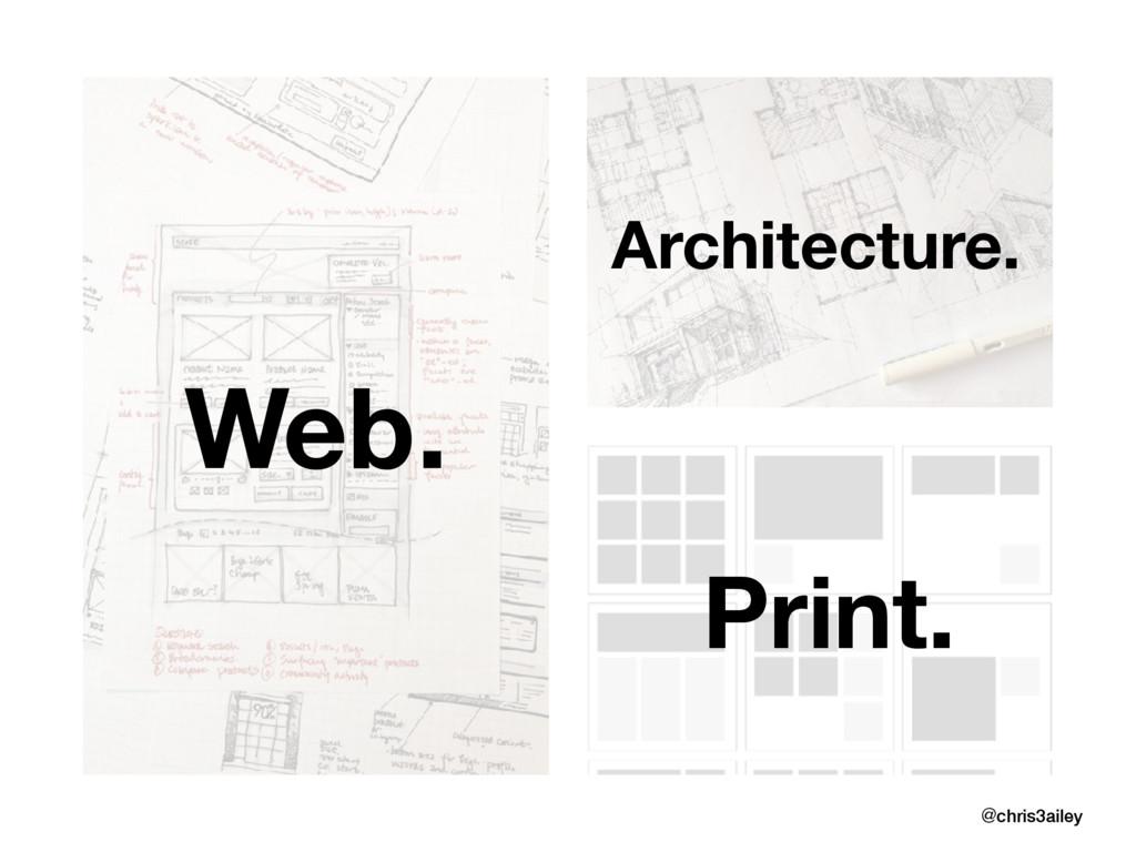 @chris3ailey Web. Architecture. Print.