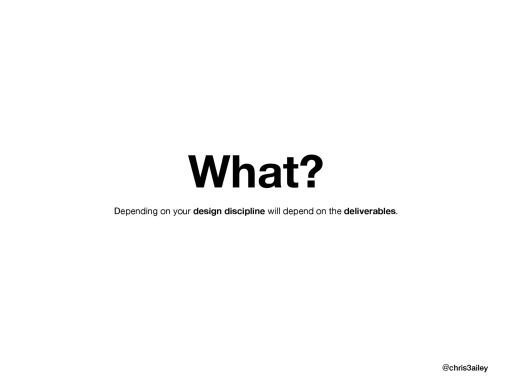 What? Depending on your design discipline will ...