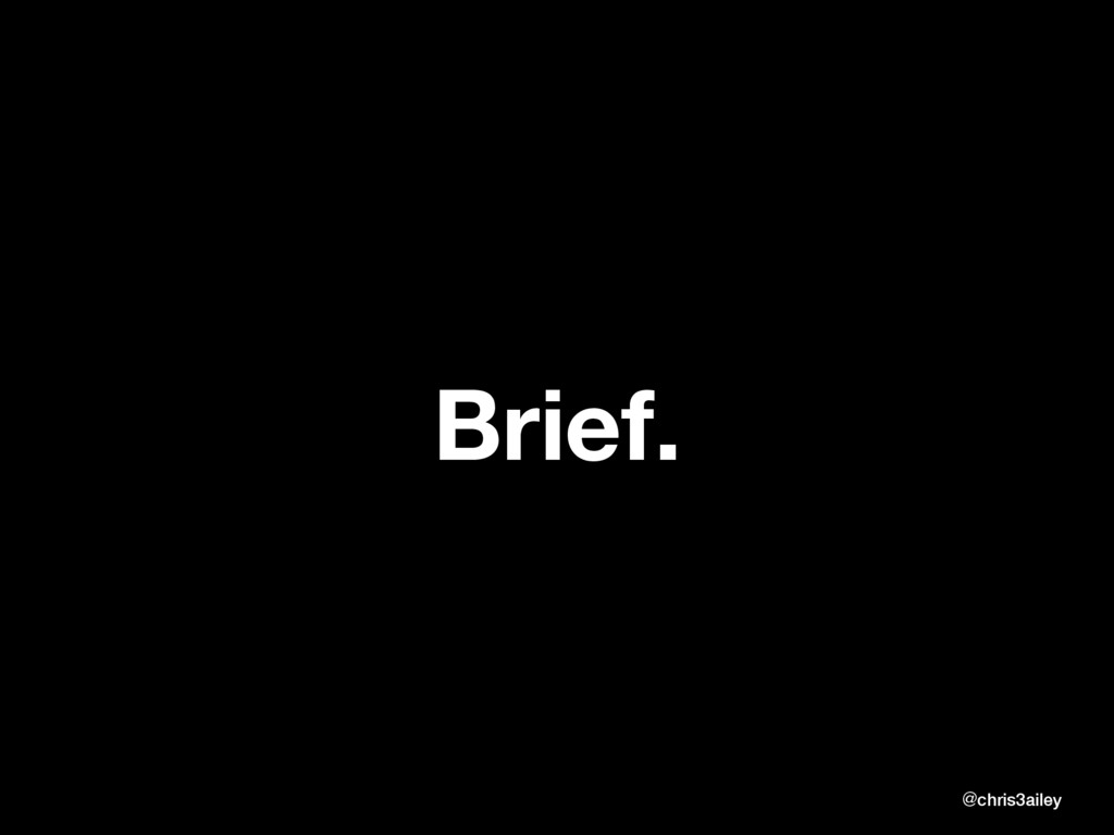 Brief. @chris3ailey @chris3ailey