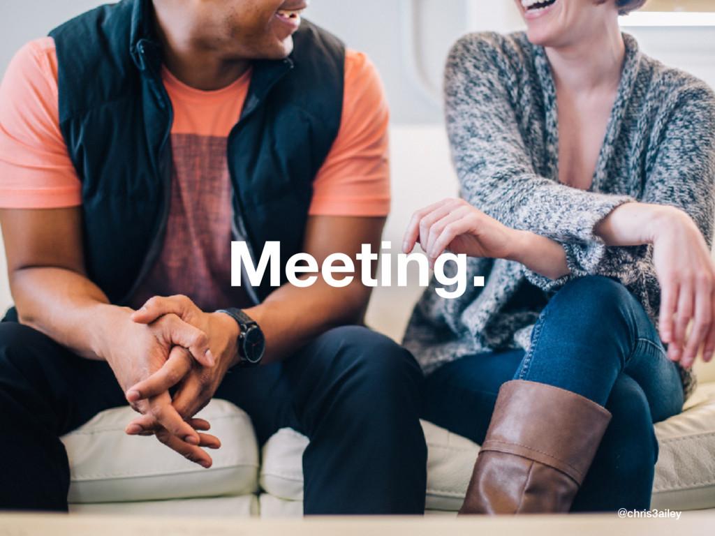 Meeting. @chris3ailey
