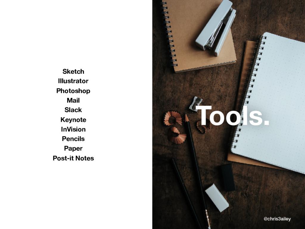 Tools. Sketch Illustrator Photoshop Mail Slack ...