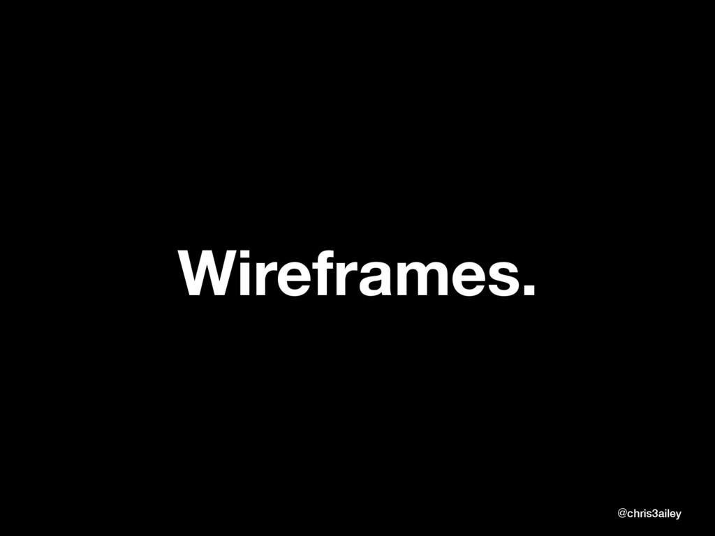 Wireframes. @chris3ailey @chris3ailey