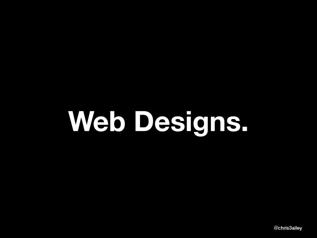 Web Designs. @chris3ailey @chris3ailey