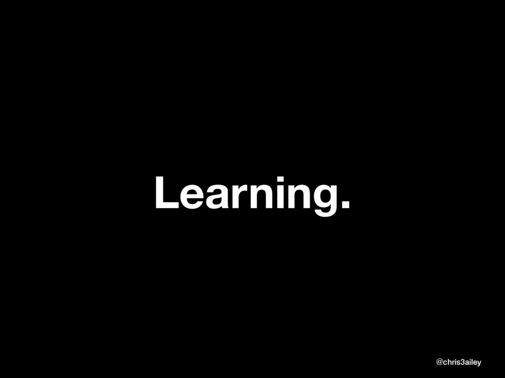 Learning. @chris3ailey @chris3ailey