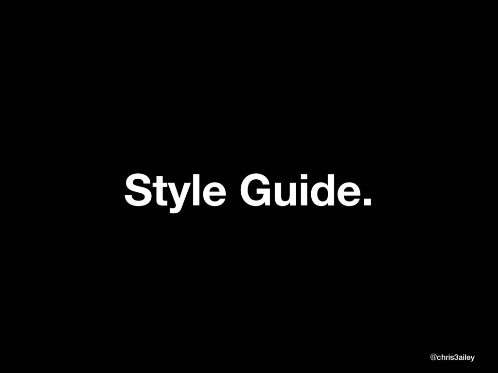Style Guide. @chris3ailey @chris3ailey