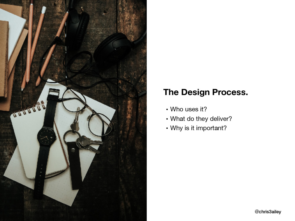 The Design Process. • Who uses it?  • What do t...
