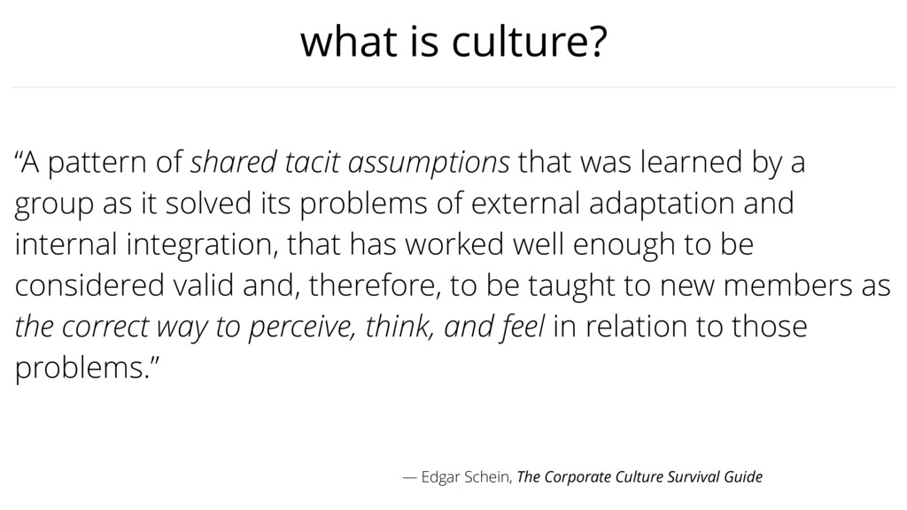 "what is culture? ""A pattern of shared tacit ass..."