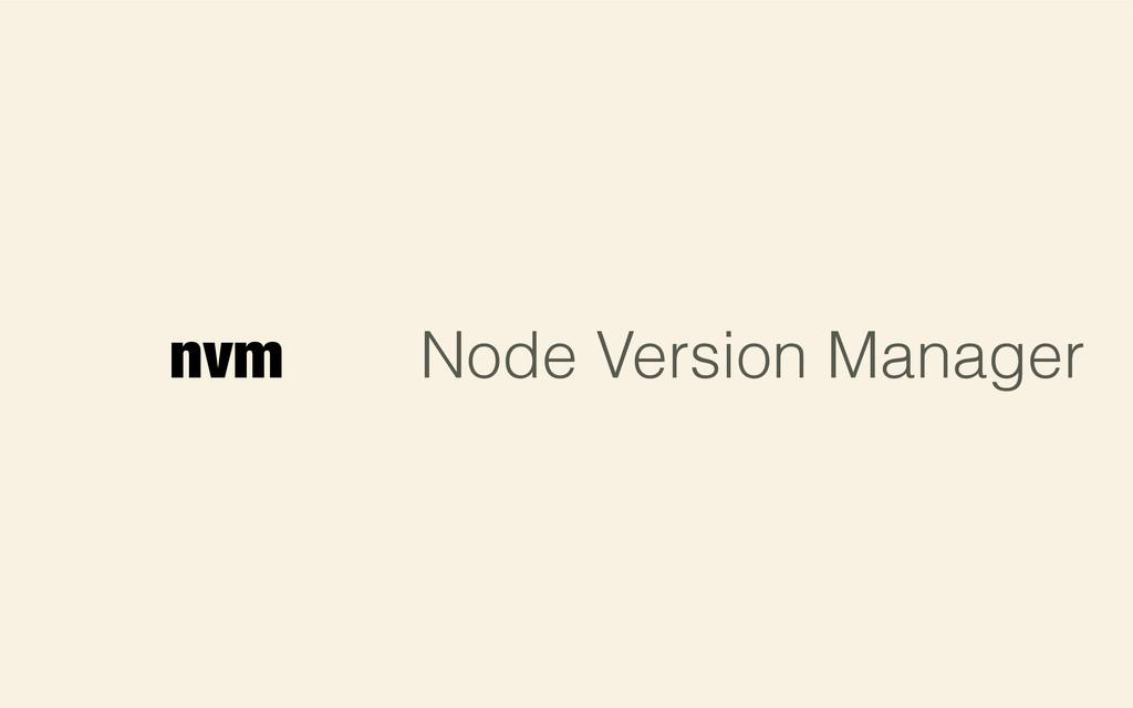 nvm Node Version Manager