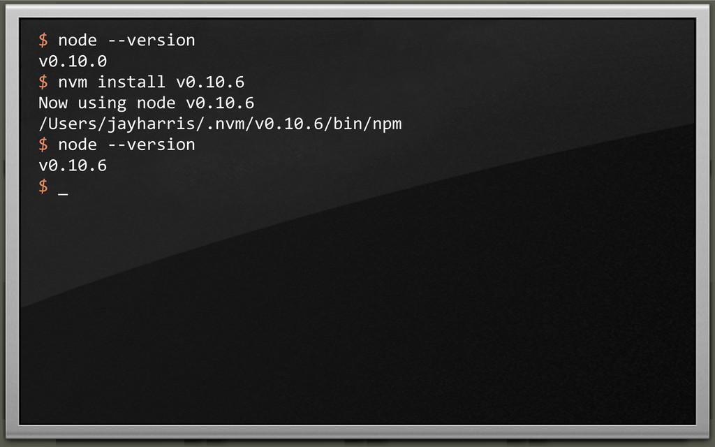 $ node -‐-‐version v0.10.0 $ nvm ...