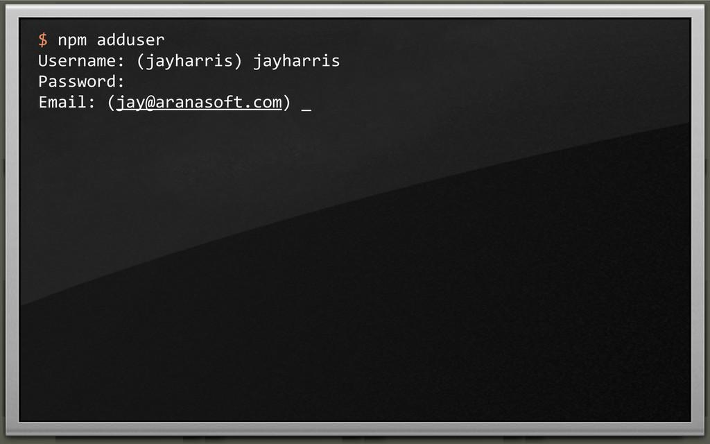 $ npm adduser Username: (jayharris) ...