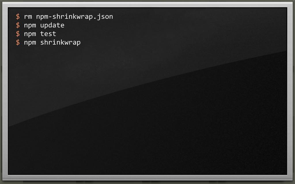 $ rm npm-‐shrinkwrap.json $ npm up...