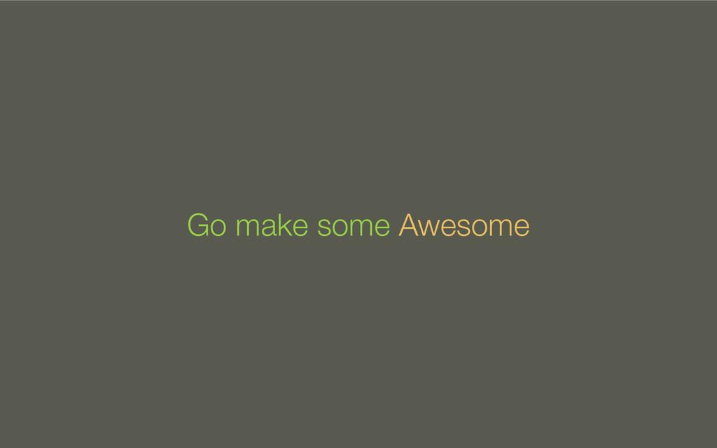 Go make some Awesome