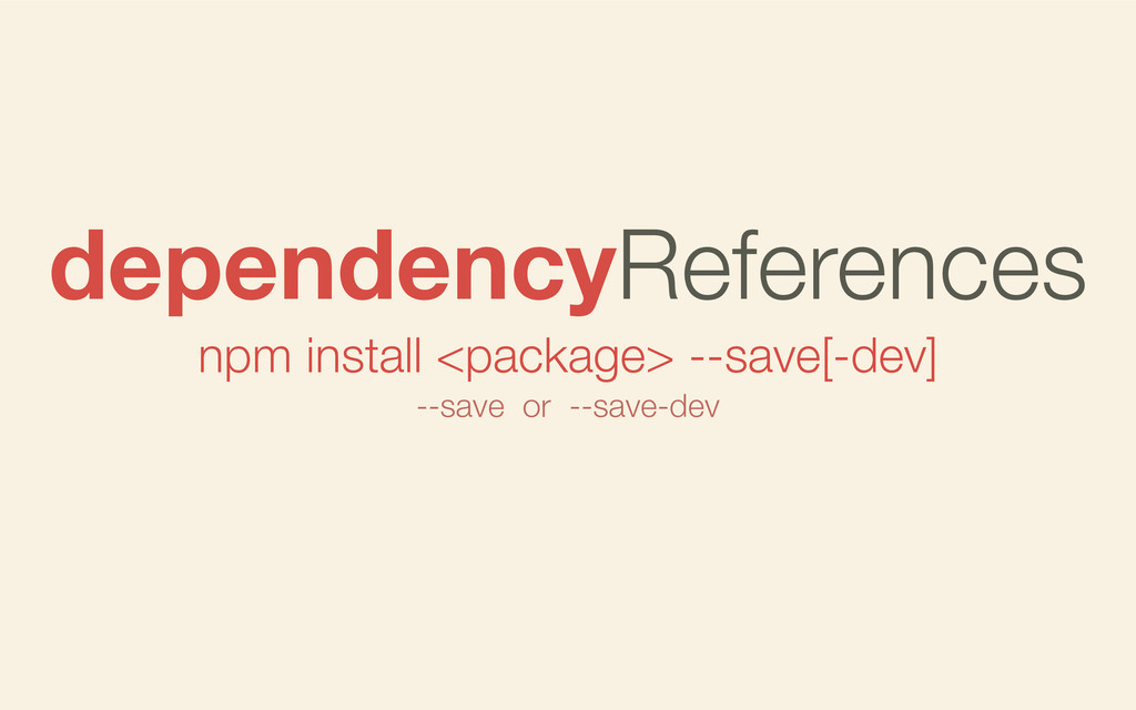 npm install <package> --save[-dev] dependencyRe...