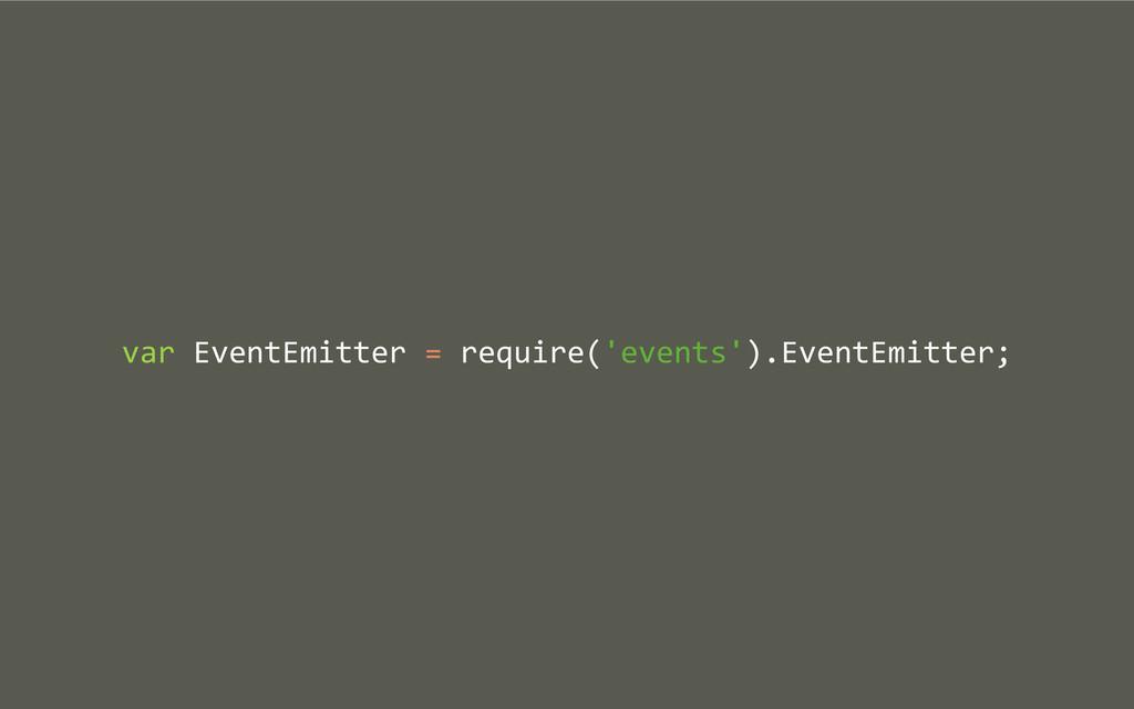 var EventEmitter = require('events').E...