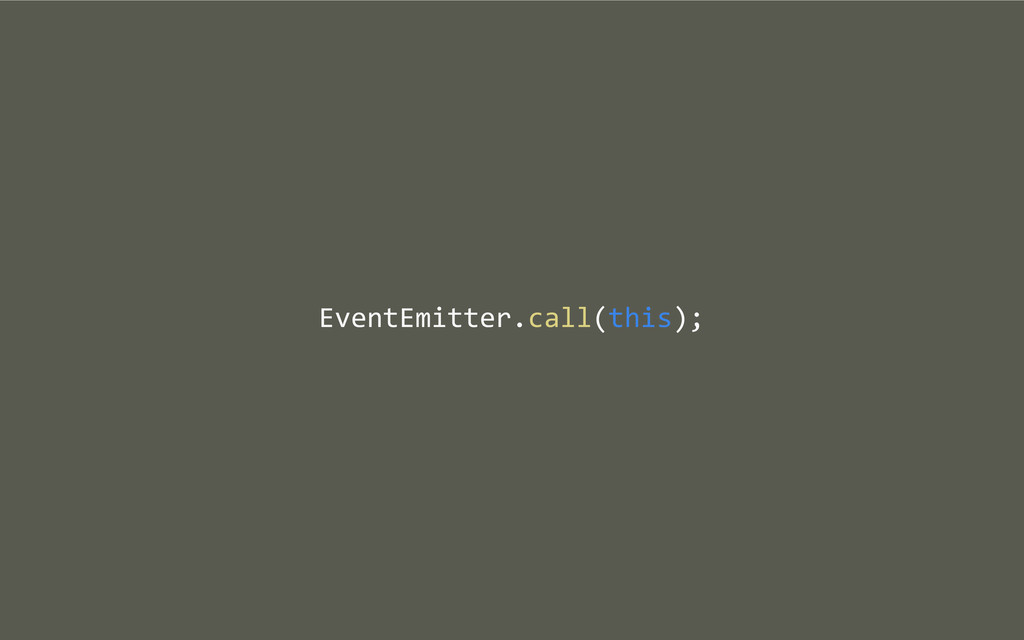 EventEmitter.call(this);