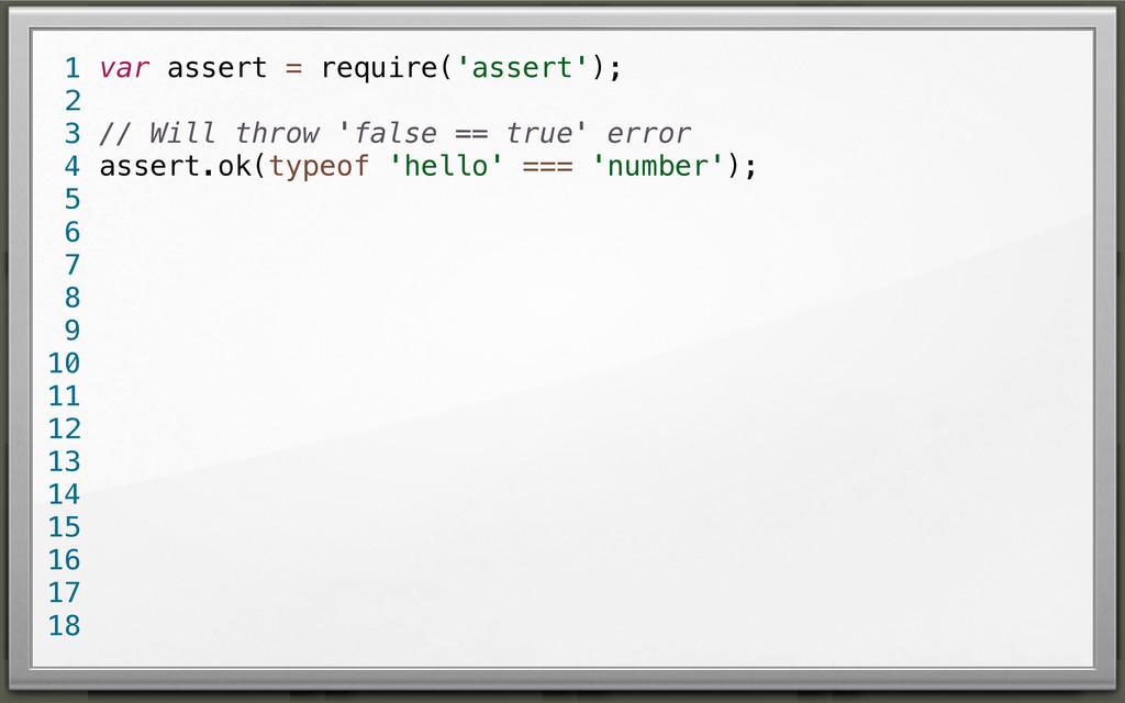 var assert = require('assert'); // Will throw '...