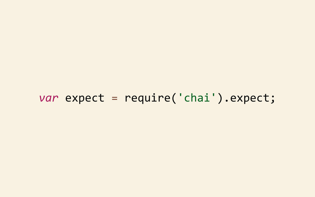 var expect = require('chai').expect;
