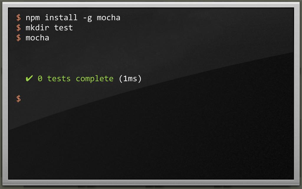 $ npm install -‐g mocha $ mkdir...