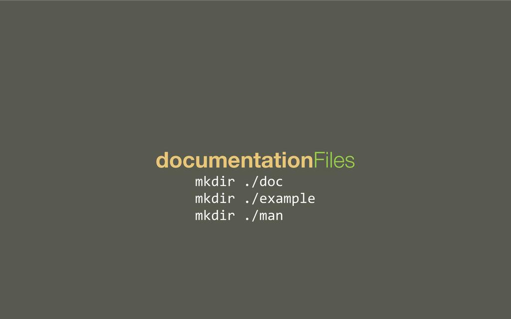documentationFiles mkdir ./doc mkdir ./ex...