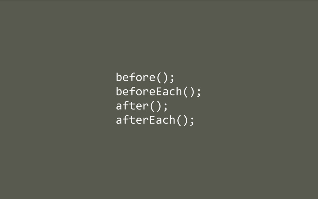 before(); beforeEach(); after(); afterEach();