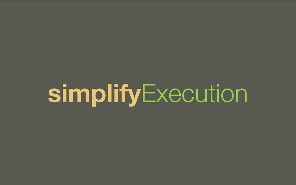 simplifyExecution