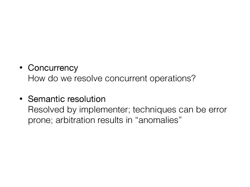 • Concurrency How do we resolve concurrent ope...