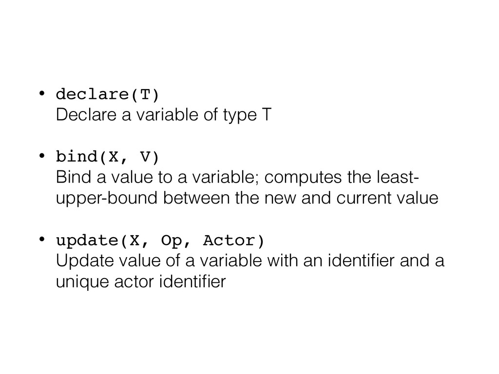 • declare(T) Declare a variable of type T • bi...