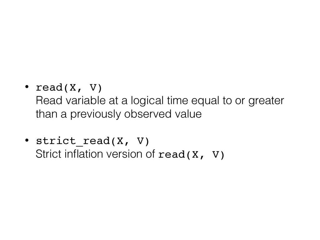 • read(X, V) Read variable at a logical time e...