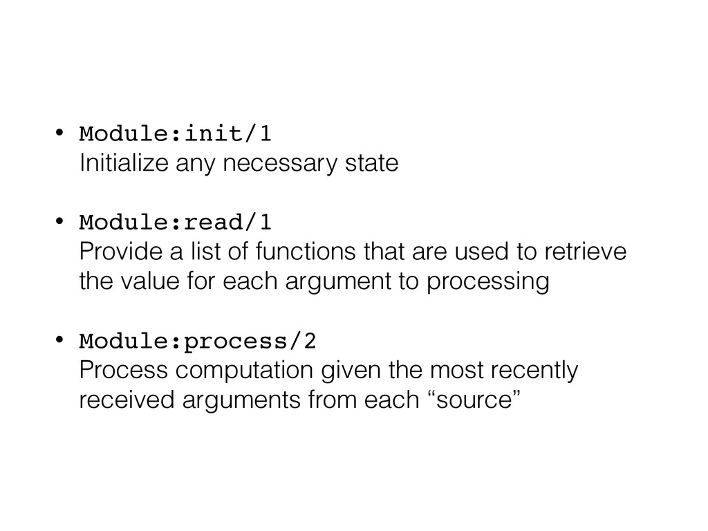 • Module:init/1 Initialize any necessary state...