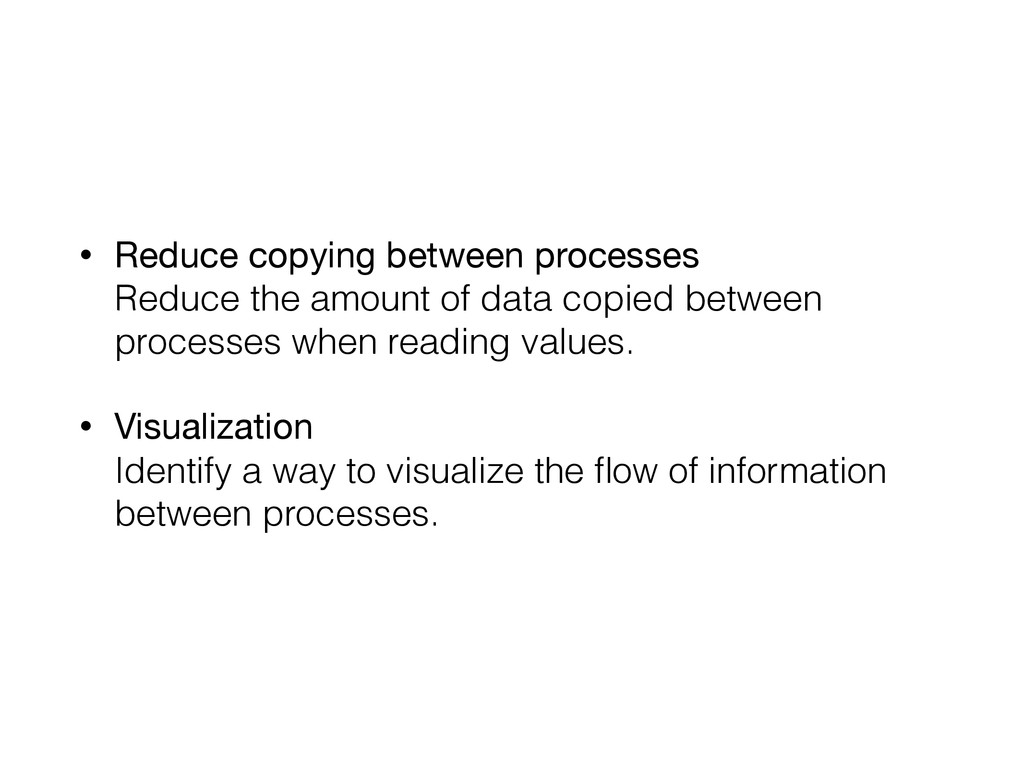 • Reduce copying between processes Reduce the ...