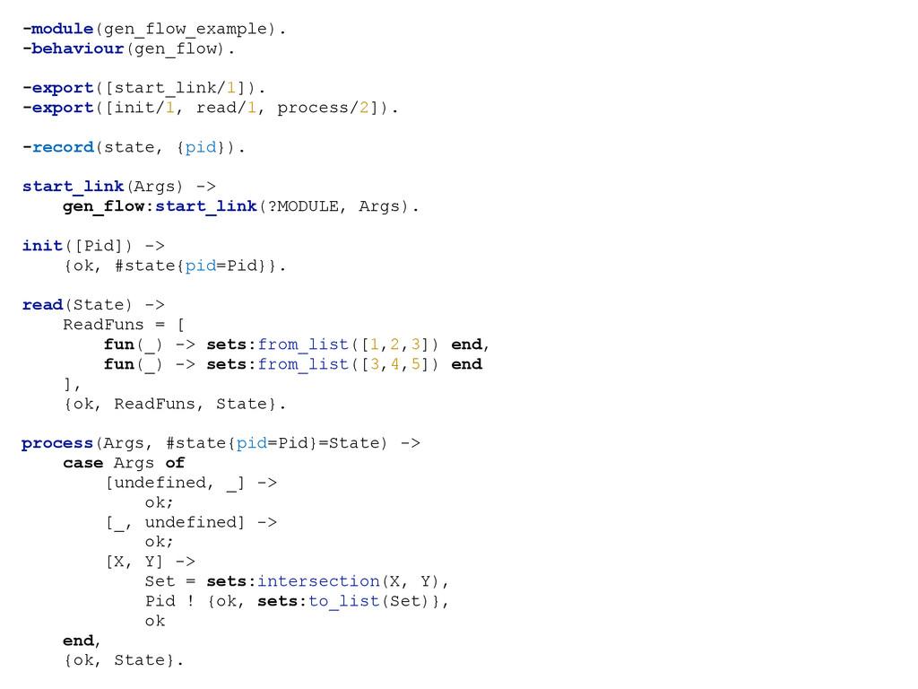 -module(gen_flow_example). -behaviour(gen_flow)...