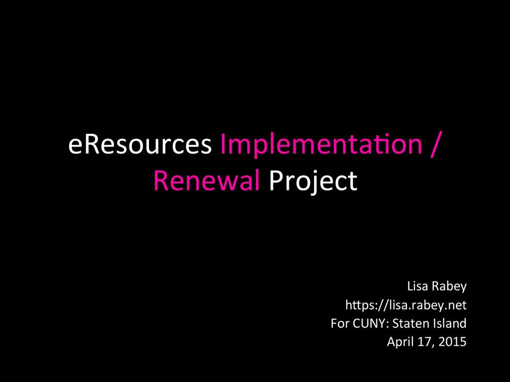 eResources Implementa0on /  Renewal ...
