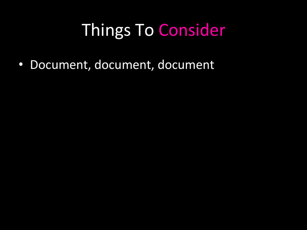 Things To Consider  • Document, do...