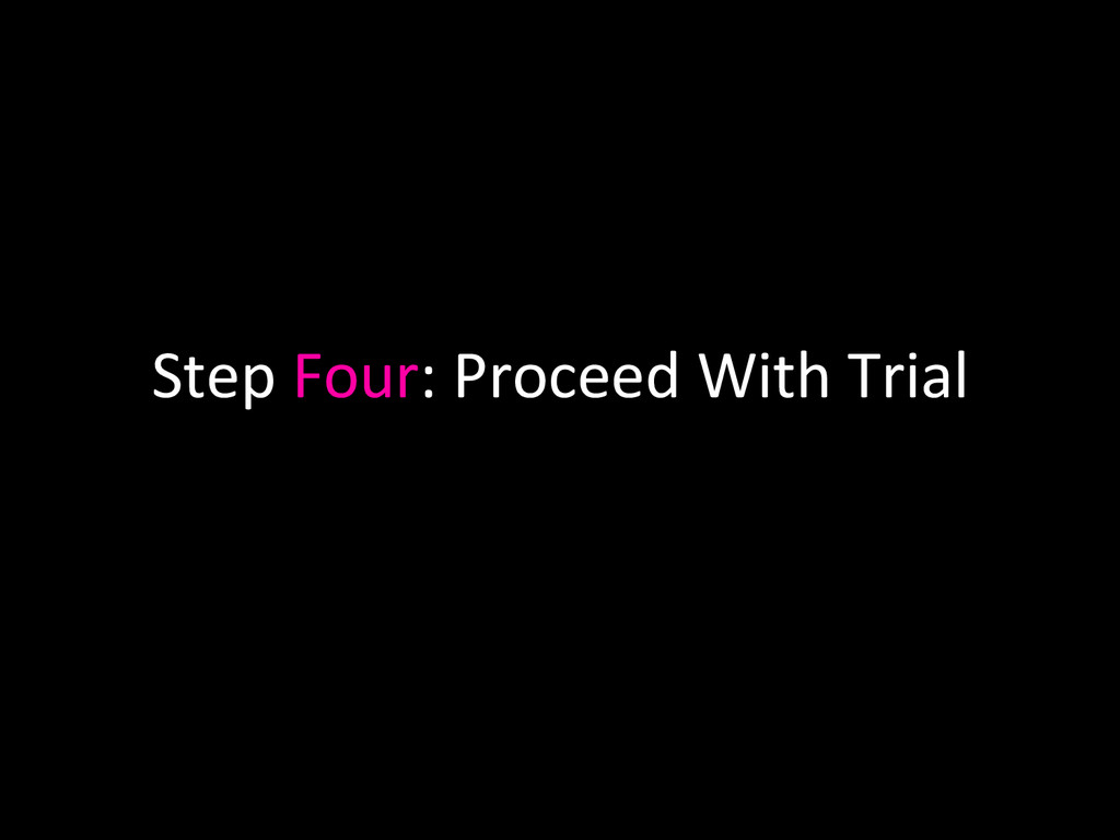Step Four: Proceed With Trial
