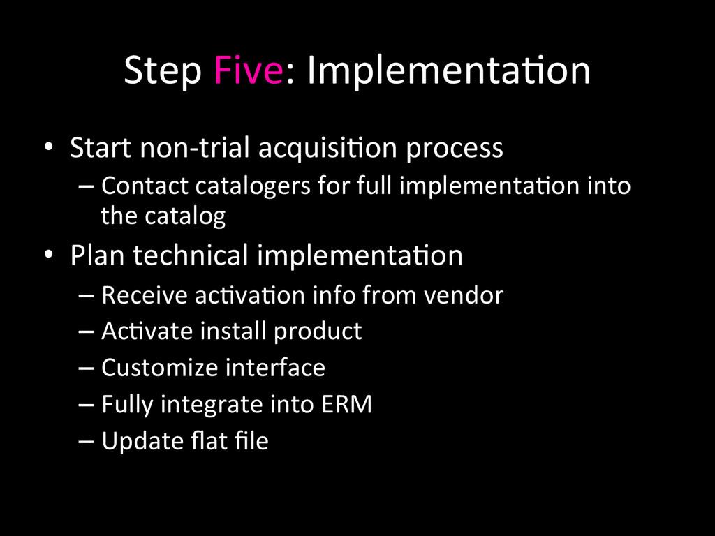 Step Five: Implementa0on  • Start ...