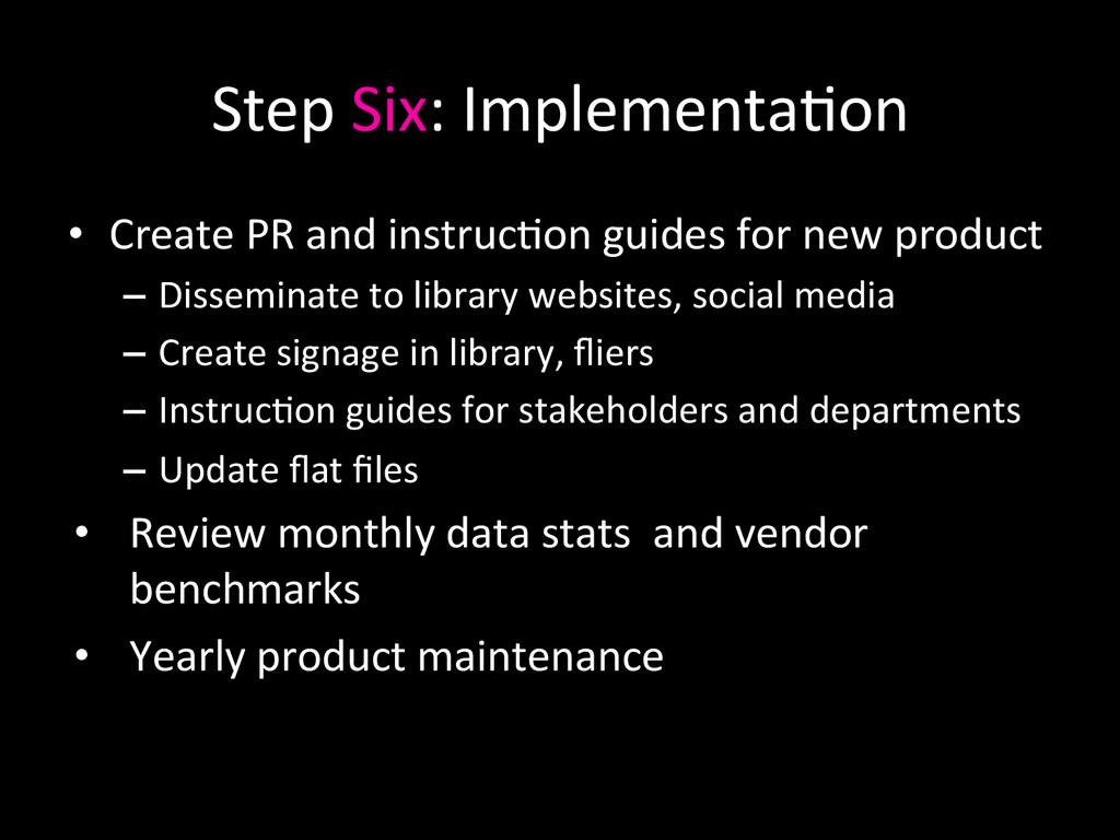 Step Six: Implementa0on  • Create ...