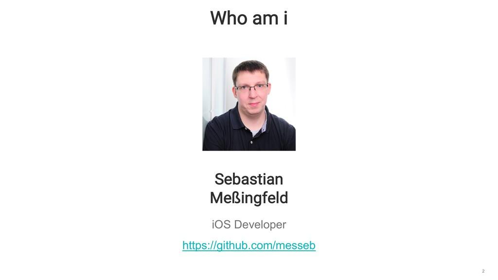 Who am i 2 Sebastian Meßingfeld iOS Developer h...