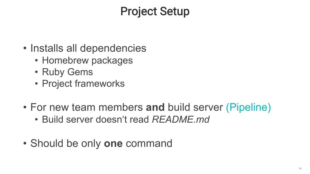 Project Setup 14 • Installs all dependencies • ...