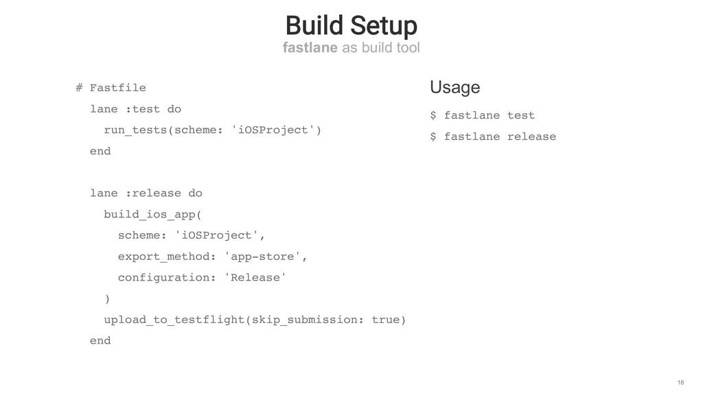 Build Setup fastlane as build tool 18 Usage # F...