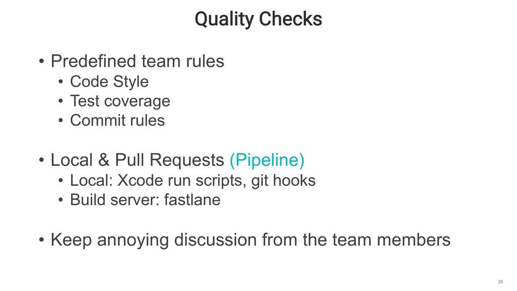 Quality Checks 20 • Predefined team rules • Cod...