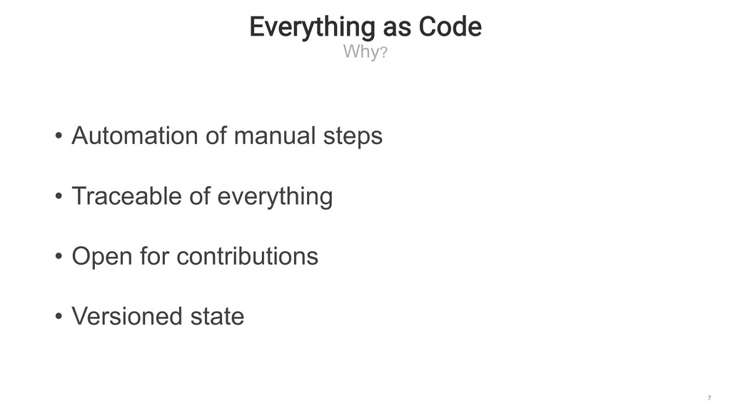 Everything as Code Why? 7 • Automation of manua...
