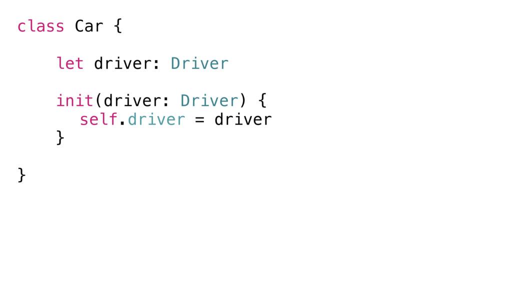 class Car { let driver: Driver init(driver: Dri...