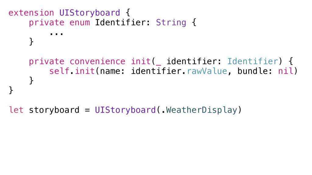 extension UIStoryboard { private enum Identifie...