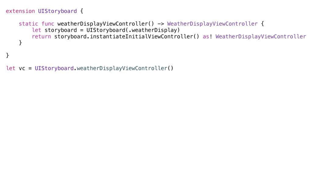 extension UIStoryboard { static func weatherDis...