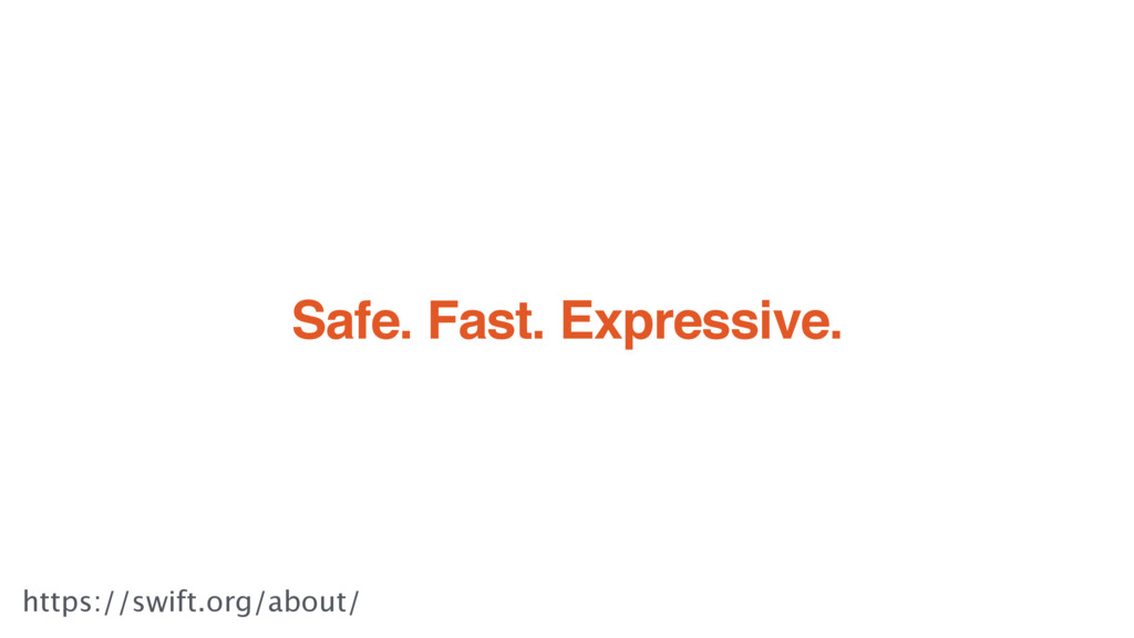 Safe. Fast. Expressive. https://swift.org/about/